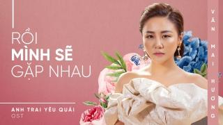Rồi Mình Sẽ Gặp Nhau (Anh Trai Yêu Quái OST) - Văn Mai Hương