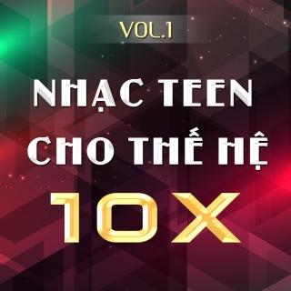 Nhạc Teen Cho Thế Hệ 10x (Vol.1) - Various Artists