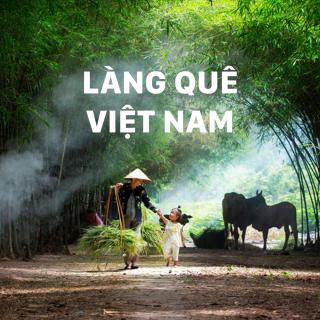 Những Bài Hát Hay Nhất Về Làng Quê Việt Nam - Various Artists