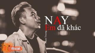 Nay Em Đã Khác (Lyric) - Phạm Trưởng