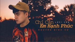Chỉ Cần Em Hạnh Phúc (Lofi Version) - Nguyễn Đình Vũ