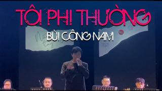 Tôi Phi Thường (Live) - Bùi Công Nam