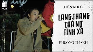 Liên Khúc Lang Thang, Trả Nợ Tình Xa (Live Tại Mây Lang Thang) - Phương Thanh